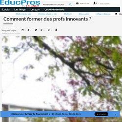 Comment former des profs innovants ?