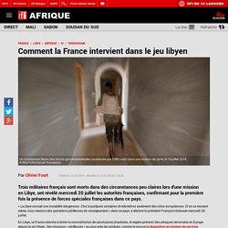 Comment la France intervient dans le jeu libyen
