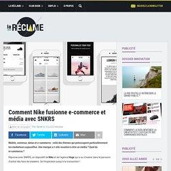 Comment Nike fusionne e-commerce et média avec SNKRS