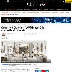 Comment Guerlain (LVMH) part à la conquête du monde - 10 janvier 2014