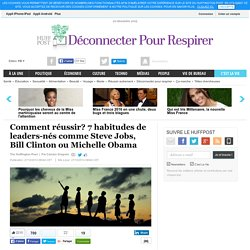 Comment réussir? 7 habitudes de leaders-nés comme Steve Jobs, Bill Clinton ou Michelle Obama