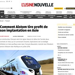 Comment Alstom tire profit de son implantation en Asie - Transport