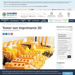 Comment bien tester son imprimante 3D ? - Makershop.fr