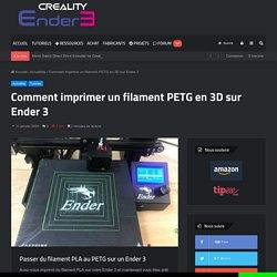 Comment imprimer un filament PETG en 3D sur Ender 3