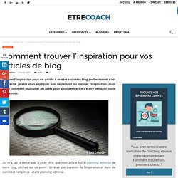 Comment trouver l'inspiration pour vos articles de blog