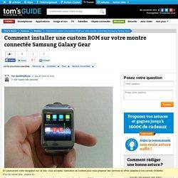 Comment installer une custom ROM sur votre montre connectée Samsung Galaxy Gear