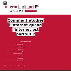 Comment étudier l'internet quand l'internet est partout