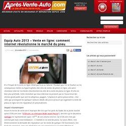 Equip Auto 2013 - Vente en ligne: comment internet révolutionne le marché du pneu - Apres-Vente-Auto.com