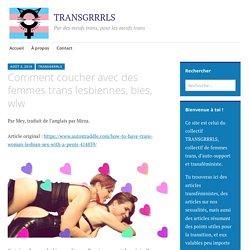 Comment coucher avec des femmes trans lesbiennes, bies, wlw – TRANSGRRRLS