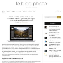 Comment rendre Lightroom plus rapide sans avoir à changer d'ordinateur – Le blog photo