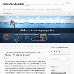 Comment avoir un profil LinkedIn Expert Absolu / All-Star en 9 clics? - SOCIAL SELLING