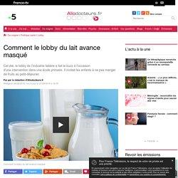Comment le lobby du lait avance masqué