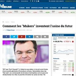 """Comment les """"Makers"""" inventent l'usine du futur"""