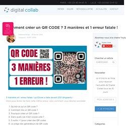 Comment créer un QR CODE ? 3 manières et 1 erreur fatale ! - Digital Collab