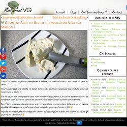 Comment Faire du Beurre ou de la Margarine Végétale ?