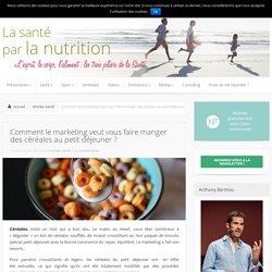 Comment le marketing vous fait croire que vous mangez des céréales ?