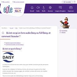 Qu'est-ce qu'un livre audio Daisy ou Full Daisy, et comment l'écouter ?