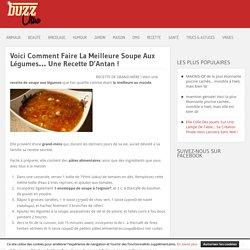 Voici Comment Faire La Meilleure Soupe Aux Légumes... Une Recette D'Antan ! »