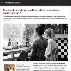 Comment faire de vos meilleurs clients des clients ambassadeurs ?