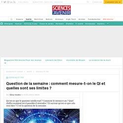 Comment mesure-t-on le QI et quelles sont ses limites ?