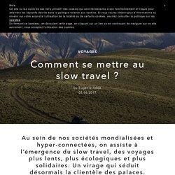 Comment se mettre au slow travel ? - L'Officiel