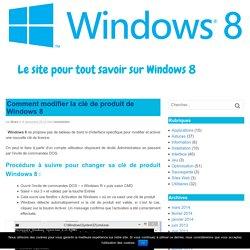 Comment modifier la clé de produit de Windows 8
