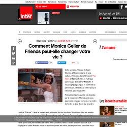 Comment Monica Geller de Friends peut-elle changer votre vie?