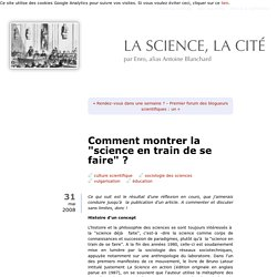 "Comment montrer la ""science en train de se faire"" ?"