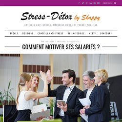 Comment motiver ses salariés ? - Stress Detox by Skappy