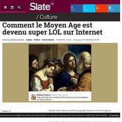Comment le Moyen Age est devenu super LOL sur Internet