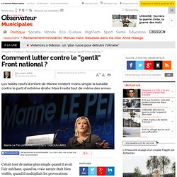 "Comment lutter contre le ""gentil"" Front national ?"
