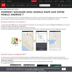 Comment naviguer avec Google Maps sur votre mobile Android ?