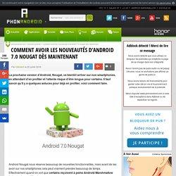 Comment avoir les nouveautés d'Android 7.0 Nougat dès maintenant