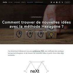 Comment trouver de nouvelles idées avec la méthode Hexagone ?