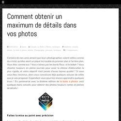 Comment obtenir un maximum de détails dans vos photos