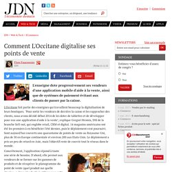 Comment L'Occitane digitalise ses points de vente - JDN- 9 avril 2015