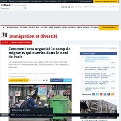 Comment sera organisé le camp de migrants qui ouvrira dans le nord de Paris