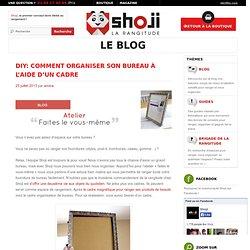 Comment organiser son bureau à l'aide d'un cadre - Shoji