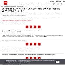 Comment paramétrer vos options d'appel depuis votre téléphone ? SFR
