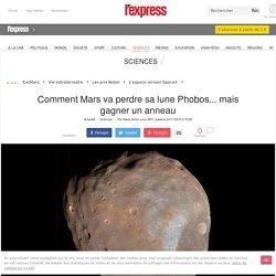 Comment Mars va perdre sa lune Phobos... mais gagner un anneau