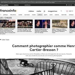 Comment photographier comme Henri Cartier-Bresson ?