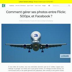 Comment gérer ses photos entre Flickr, 500px, et Facebook ?