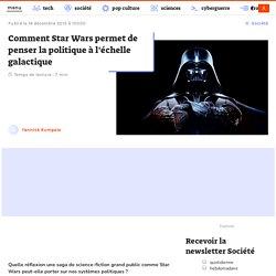 Comment Star Wars permet de penser la politique à l'échelle galactique