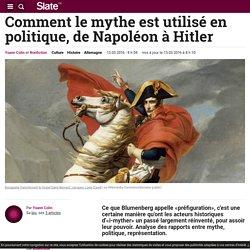 Comment le mythe est utilisé en politique, de Napoléon à Hitler