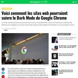 Voici comment les sites web pourraient suivre le Dark Mode de Google Chrome