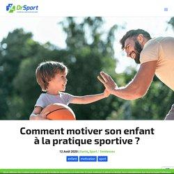 Comment motiver son enfant à la pratique sportive ? - DrSport