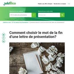 Comment choisir le mot de la fin d'une lettre de présentation? : Jobillico.com