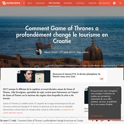 Comment Game of Thrones a profondément changé le tourisme en Croatie - Pop culture