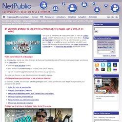 Comment protéger sa vie privée sur Internet en 6 étapes (par la CNIL et en vidéo)