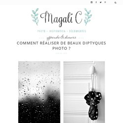 Comment réaliser de beaux diptyques photo ? - Magali C.